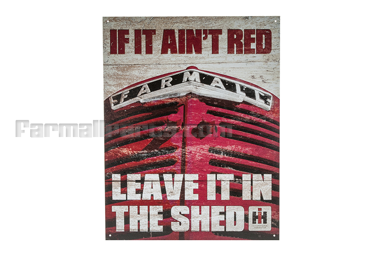 Metal Sign - Farmall If It Ain't Red, Leave it in the Shed