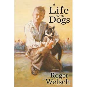 My Life With Dogs By Roger Welsch